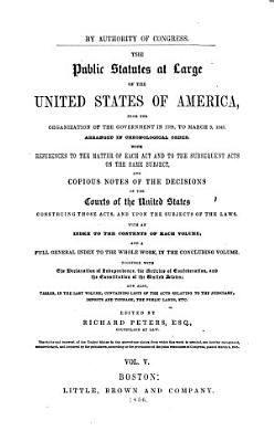 The public statutes at large of the United States of America, from 1789 to March 3, 1845 ...