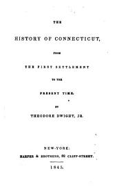 The History of Connecticut: From the First Settlement to the Present Time