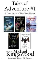 Tales of Adventure #1: A Compilation of Five Short Novels