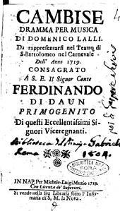 Cambise, dramma per musica di Domenico Lalli. Da rappresentarsi nel Teatro di S. Bartolomeo nel Carnevale dell'anno 1719. Consacrato a S.E. il signor conte Ferdinando di Daun primogenito di questi eccellentissimi signori viceregnanti