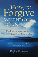 How to Forgive When You Can't