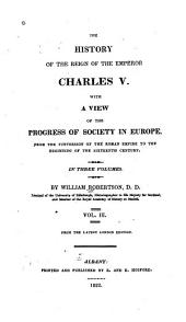 The History of the Reign of the Emperor Charles V.: With a View of the Progress of Society in Europe, from the Subversion of the Roman Empire to the Beginning of the Sixteenth Century, Volume 3