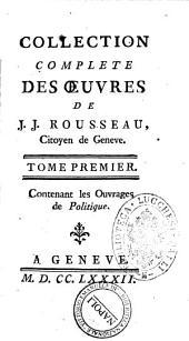 Collection complete des oeuvres de J.J. Rousseau, citoyen de Geneve. Tome premiere [- ]: Tome premier contenant les ouvrages de politique. 1