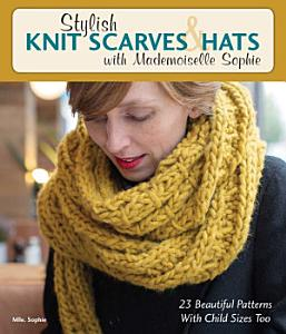 Stylish Knit Scarves   Hats with Mademoiselle Sophie Book
