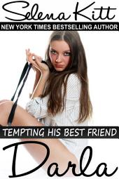 Tempting His Best Friend: Darla (Steamy, Barely Legal, Forbidden Taboo Romance, Older Man Younger Woman, Erotic Sex Stories): Tempting His Best Friend