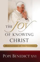 The Joy of Knowing Christ: Meditations of the Gospels