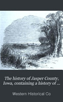 The History of Jasper County  Iowa  Containing a History of the County  Its Cities  Towns   c PDF