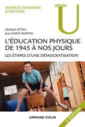 L'éducation physique de 1945 à nos jours - 3e éd.: Les étapes d'une démocratisation