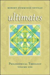 Ultimates: Philosophical Theology, Volume One