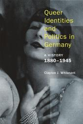 Queer Identities and Politics in Germany: A History, 1880 1945