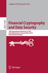 Financial Cryptography and Data Security: 16th International Conference, FC 2012, Kralendijk, Bonaire, Februray 27-March 2, 2012, Revised Selected Papers