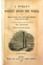 A Woman s Journey Round the World  from Vienna to Brazil  Chili  Tahiti  China  Hindostan  Persia  and Asia Minor PDF