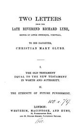 Two letters from ... R. Lyne ... to his daughter, C.M. Glubb. 1. The Old Testament equal to the New Testament in worth and authority [&c. Ed. by C.M. Glubb].