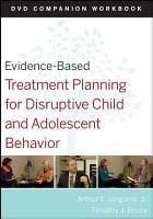 Evidence Based Treatment Planning for Disruptive Child and Adolescent Behavior  Companion Workbook PDF