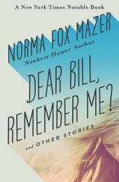 Dear Bill, Remember Me?: And Other Stories