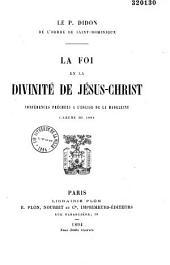 La foi en la divinité de Jésus-Christ: Conférences prèchées a l'église de la Madeleine, Carème de 1892