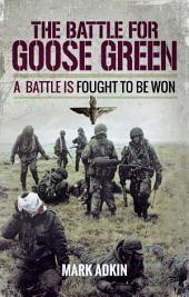 The Battle of Goose Green: A Battle is Fought to be Won