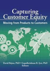 Capturing Customer Equity: Moving from Products to Customers