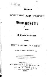 Grigg's Southern and western songster: being a choice collection of the most fashionable songs : many of which are original