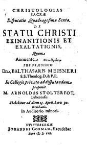 Christologias Sacrae Disputatio Quadragesima Sexta, De Statu Christi Exinanitionis Et Exaltationis