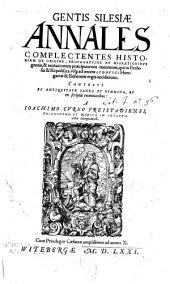 Gentis Silesiae annales complectentes historiam de origine, propagatione at migrationibvs ...