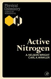 Active Nitrogen: Physical Chemistry: A Series of Monographs