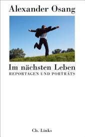 Im nächsten Leben: Reportagen und Porträts