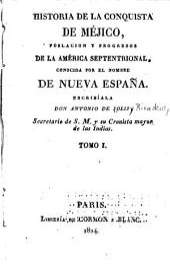 Historia de la conquista de México: poblacion y progresos de la América Septentrional, conocida por el nombre de Nueva España, Volumen 1