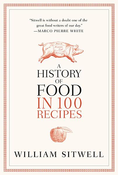 Download A History of Food in 100 Recipes Book