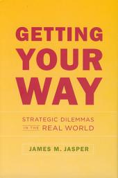 Getting Your Way: Strategic Dilemmas in the Real World