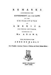Remarks Concerning the Government and the Laws of the United States of America: In Four Letters, Addressed to Mr. Adams