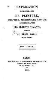 Explication des ouvrages de peinture, sculpture, architecture, gravure et lithographie des artistes vivants: exposés au Musée Royal le 15 mars 1844