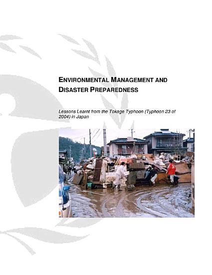 Environmental Management and Disaster Preparedness  Lessons Learnt from the Tokage Typhoon  Typhoon 23 of 2004  in Japan PDF
