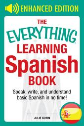 The Everything Learning Spanish Book Enhanced Edition: Speak, Write, and Understand Basic Spanish in No Time