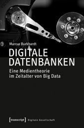 Digitale Datenbanken: Eine Medientheorie im Zeitalter von Big Data