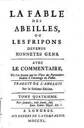 LA FABLE DES ABEILLES, OU LES FRIPONS DEVENUS HONNETES GENS: AVEC LE COMMENTAIRE, Oú l'on prouve que les Vices des Particuliers tendent à l'avantage du Public. TOME QUATRIEME, Volume4