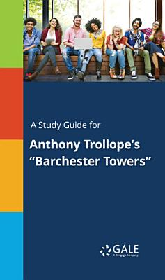 A Study Guide for Anthony Trollope s  Barchester Towers  PDF