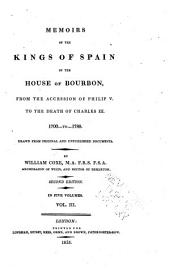 Memoirs of the Kings of Spain of the House of Bourbon: From the Accession of Philip V. to the Death of Charles III. 1700 to 1788. Drawn from the Original and Unpublished Documents, Volume 3