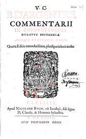 V. C. B. d'Argentré Commentarij in consuetudines ducatus Britanniae. Aliique tractatus varii. Quarta editio emendatissima, plerisque in locis aucta