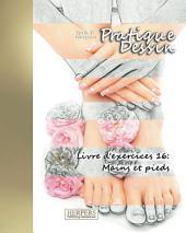 Pratique Dessin - XL Livre d'exercices 16: Mains et pieds