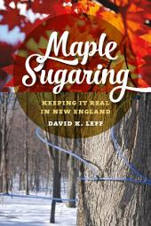 Maple Sugaring: Keeping It Real in New England