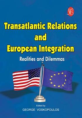 Transatlantic Relations And European Integration   Realities And Dilemmas PDF