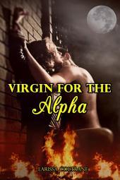 Virgin for the Alpha (BBW Paranormal Erotic Action Romance – Werewolf Mate)