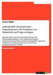 Außenpolitik internationaler Organisationen: Die Vorgaben von Maastricht und Folgeverträgen: Institutionelle und instrumentelle Faktoren als Handlungsgrundlage in den Außenbeziehungen: Außenwirtschaftspolitik und Entwicklungshilfe angesichts militärischer Machtasymmetrien. Der Versuch multilateralistischer Politik