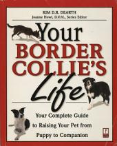 Your Border Collie's Life: Your Complete Guide to Raising Your Pet from Puppy to Companion