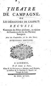 Théâtre de campagne, ou; Les débauches de l'esprit: recveil contenant des piéces plaisantes, ou espéces de parades jouées sur des théâtres bourgeois