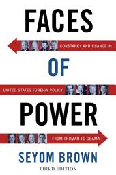 Faces of Power: Constancy and Change in United States Foreign Policy from Truman to Obama