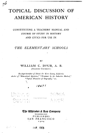 Topical Discussion of American History: Constituting a Teacher's Manual and Course of Study in History and Civics for Use in the Elementary Schools