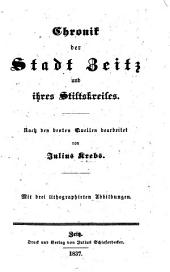 Chronik der Stadt Zeitz und ihres Stiftskreises. Nach den besten Quellen bearbeitet ... Mit drei lithographirten Abbildungen