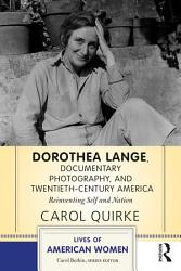 Dorothea Lange, Documentary Photography, and Twentieth-Century America